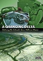 A Changing Delta: Restoring the Colorado River Delta in Mexico [DVD]