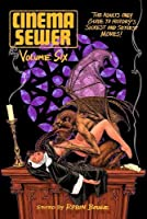 Cinema Sewer: The Adults Only Guide to History's Sickest and Sexiest Movies!