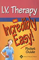 I.V. Therapy: An Incredibly Easy! Pocket Guide (Incredibly Easy! Series®)