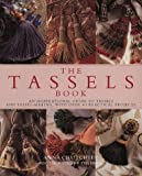 Tassels Book: An Inspirational Guide to Tassels and Tassel Making With over 40 Practical
