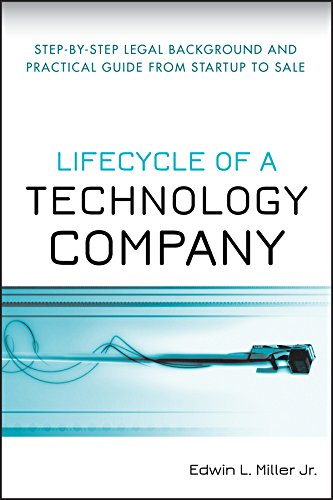 Download Lifecycle of a Technology Company: Step-by-Step Legal Background and Practical Guide from Startup to Sale 0470223928