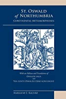 St. Oswald of Northumbria: Continental Metamorphoses : with an Edition and Translation of Osvalds saga and Van sunte Oswaldo deme konninghe (Medieval & Renaissance Texts & Studies)