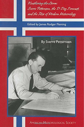 Weathering the Storm: Sverre Petterssen, the D-Day Forecast, and the Rise of Modern Meteorology (Historical Monographs)