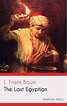 The Last Egyptian (Illustrated) by [Baum, L. Frank]