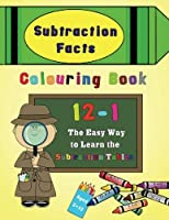 Subtraction Facts Colouring Book 12-1: The Easy Way to Learn the Subtraction Tables