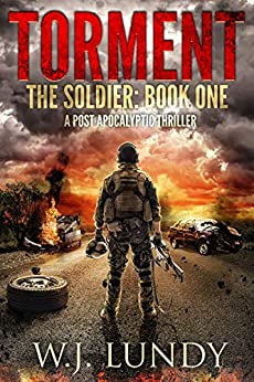 Torment: A Post-Apocalyptic Thriller (The Soldier Book 1) by [Lundy, W.J.]