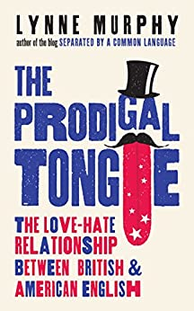 The Prodigal Tongue: The Love–Hate Relationship Between British and American English by [Murphy, Lynne]
