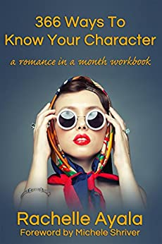 366 Ways To Know Your Character: A Romance In A Month Daily Writing Workbook by [Ayala, Rachelle]