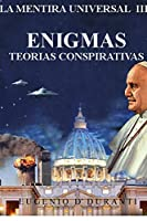 La Mentira Universal III Enigmas. Teorias Conspiratorias