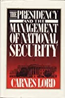 The Presidency and the Management of National Security