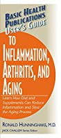 User's Guide to Inflammation, Arthritis, and Aging: Learn How Diet and Supplements Can Reduce Inflammation and Slow the Aging Process (Basic Health Publications User's Guide)