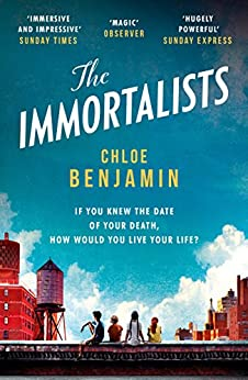 The Immortalists: If you knew the date of your death, how would you live? by [Benjamin, Chloe]