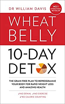 The Wheat Belly 10-Day Detox: The effortless health and weight-loss solution by [Davis, Dr William]