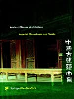 Imperial Mausoleums and Tombs: Ancient Chinese Architecture