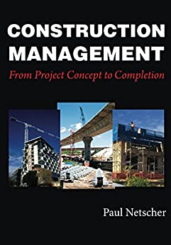 Construction Management: From Project Concept to Completion by [Netscher, Paul]