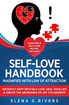 Self-Love Handbook Magnified with Law of Attraction: Instantly Shift into Self-Love, Heal Your Life & Create the Abundance of Joy You Deserve by [Rivers, Elena G.]