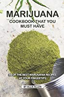 Marijuana Cookbook That You Must Have: 50 of the Best Marijuana Recipes at Your Fingertips
