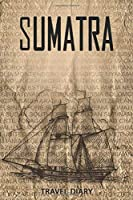 Sumatra Travel Diary: Travel and vacation diary for Sumatra. A logbook with important pre-made pages and many free sites for your travel memories. For a present, notebook or as a parting gift