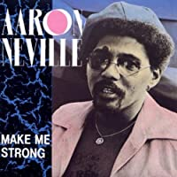 Make Me Strong by Neville Aaron