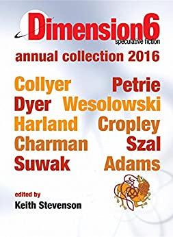 Dimension6: annual collection 2016 by [Colyer, Emillie, Petrie, Simon]