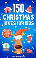 150 Christmas Jokes For Kids - Stocking Stuffer Edition: The Ultimate Little Holiday Joke Book For Boys and Girls