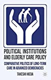 Political Institutions and Elderly Care Policy: Comparative Politics of Long-Term Care in Advanced Democracies