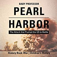 Pearl Harbor: The Attack That Pushed the Us to Battle - History Book War Children's History