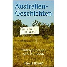 AUSTRALIEN-GESCHICHTEN: Hintergründiges und Kurioses (German Edition)