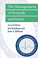 The Management of Wounds and Burns (Oxford Handbooks in Emergency Medicine)