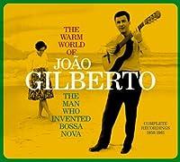 The Warm World of Joao Gilberto, the Man Who Invented Bossa Nova. Complete Recordings 1958-1961 (Chega de Saudade / Joao Gilberto / O Amor, O Sorriso E A Flor) by Joao Gilberto (2012-05-29)