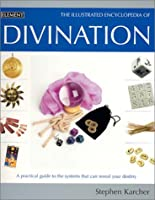Illustrated Encyclopedia of Divination: A Practical Guide to the Systems That Can Reveal Your Destiny (Illustrated Encyclopedia S.)