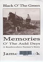 Black O' the Green: Memories O' the Auld Days: A Renfrewshire Farmer's Story