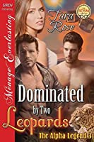 Dominated by Two Leopards (Siren Publishing Menage Everlasting: Alpha Legend)