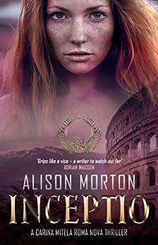 INCEPTIO: The first Carina Mitela Roma Nova thriller (Roma Nova Thriller Series Book 1) by [Morton, Alison]