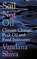 Soil, Not Oil: Climate Change, Peak Oil and Food Insecurity