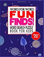 Word for Word Fun Finds! Word Search Puzzle Book for Kids Ages 4-8: 50 Large print word search puzzle for kids.(with Solution)