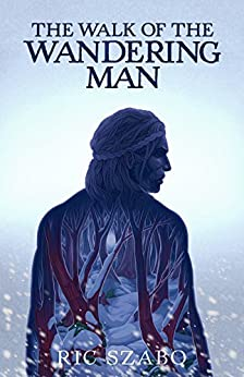 The Walk of the Wandering Man: (complete version) by [Szabo, Ric]