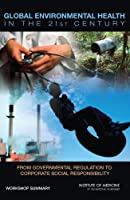 Global Environmental Health in the 21st Century: From Governmental Regulation to Corporate Social