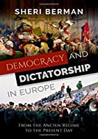 Democracy and Dictatorship in Europe: From the Ancien Régime to the Present Day
