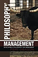 Philosophy Management: Developing a Philosophy for Managment [並行輸入品]