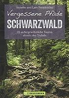 Vergessene Pfade Schwarzwald: 35 aussergewoehnliche Touren abseits des Trubels