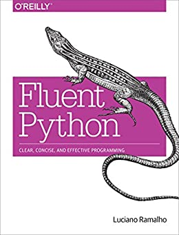 [Ramalho, Luciano]のFluent Python: Clear, Concise, and Effective Programming (English Edition)