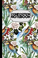 """Composition Notebook: Birds and Flowers White Background 6"""" X 9"""" - 110 College Ruled Pages"""