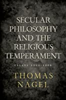 Secular Philosophy and the Religious Temperament: Essays 2002-2008 by Thomas Nagel(2009-12-18)