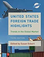 United States Foreign Trade Highlights 2017: Trends in the Global Market