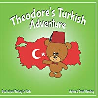 Theodore's Turkish Adventure: Book about Turkey for Kids (Theodore's Adventures)