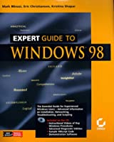 Expert Guide to Windows 98 (Minaki, Mark. Mark Minasi's Technical Solutions.)