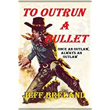 To Outrun a Bullet: Once an Outlaw, Always an Outlaw: Stone: Bounty Hunter # 5: Western Action and Adventures of Deputy U. S. Marshal, Bounty Hunter, and Gunfighter Jake Stone.