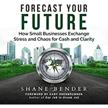 Forecast Your Future: How Small Businesses Exchange Stress and Chaos for Cash and Clarity
