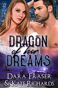 Dragon of Her Dreams: A Dragon Shifter Fantasy Romance by [Fraser, Dara, Richards, Kate]